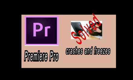 Adobe Premiere Pro crashes or freezes problem (solved)